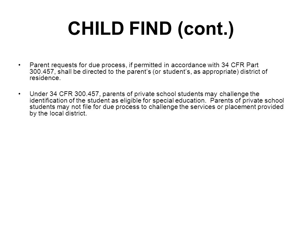 CHILD FIND (cont.) Parent requests for due process, if permitted in accordance with 34 CFR Part 300.457, shall be directed to the parents (or students