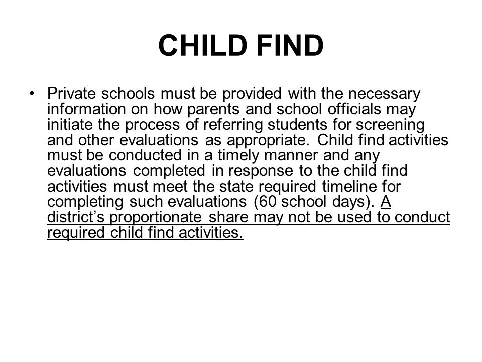 CHILD FIND Private schools must be provided with the necessary information on how parents and school officials may initiate the process of referring s
