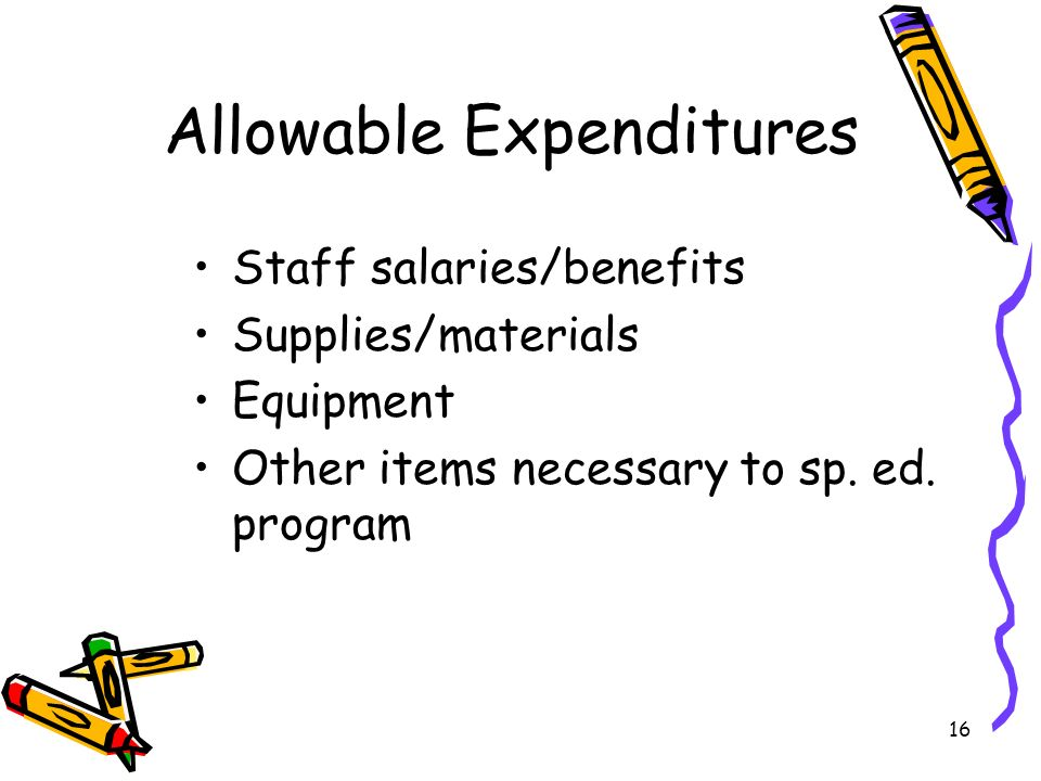 16 Allowable Expenditures Staff salaries/benefits Supplies/materials Equipment Other items necessary to sp.
