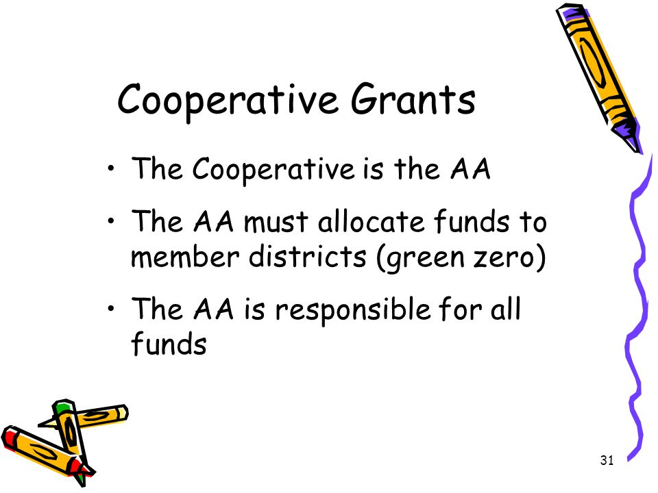 31 Cooperative Grants The Cooperative is the AA The AA must allocate funds to member districts (green zero) The AA is responsible for all funds