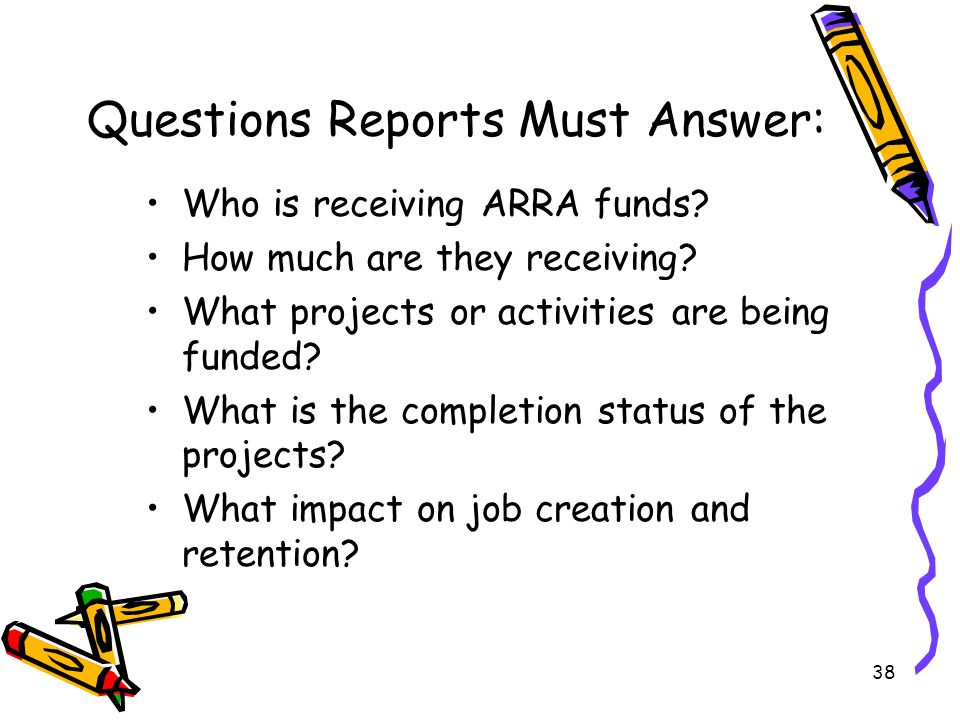 38 Questions Reports Must Answer: Who is receiving ARRA funds.