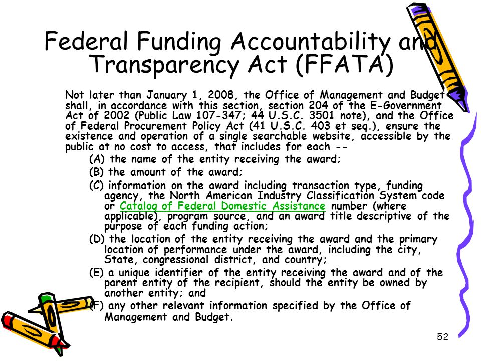 52 Federal Funding Accountability and Transparency Act (FFATA) Not later than January 1, 2008, the Office of Management and Budget shall, in accordance with this section, section 204 of the E-Government Act of 2002 (Public Law 107-347; 44 U.S.C.