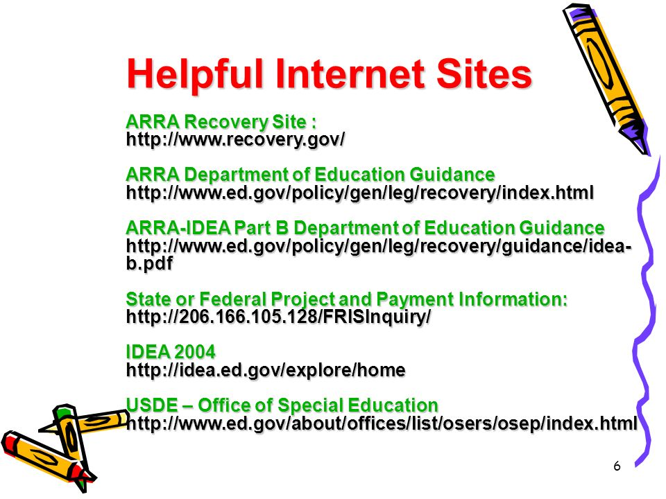 6 Helpful Internet Sites ARRA Recovery Site : http://www.recovery.gov/ ARRA Department of Education Guidance http://www.ed.gov/policy/gen/leg/recovery/index.html ARRA-IDEA Part B Department of Education Guidance http://www.ed.gov/policy/gen/leg/recovery/guidance/idea- b.pdf State or Federal Project and Payment Information: http://206.166.105.128/FRISInquiry/ IDEA 2004 http://idea.ed.gov/explore/home USDE – Office of Special Education http://www.ed.gov/about/offices/list/osers/osep/index.html