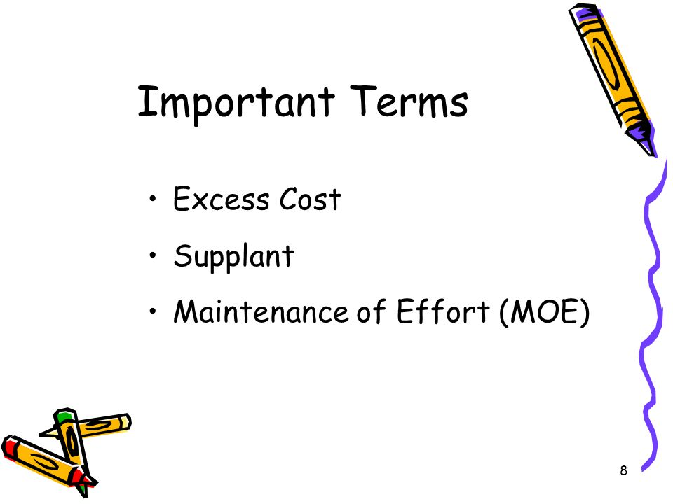 8 Important Terms Excess Cost Supplant Maintenance of Effort (MOE)