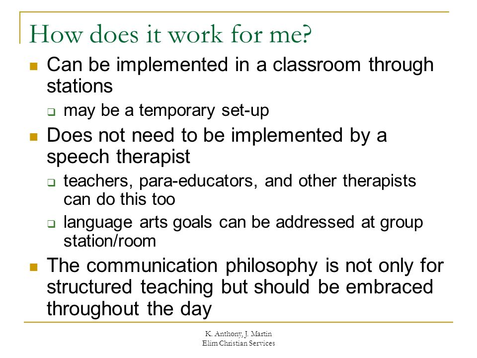 K. Anthony, J. Martin Elim Christian Services How does it work for me? Can be implemented in a classroom through stations may be a temporary set-up Do