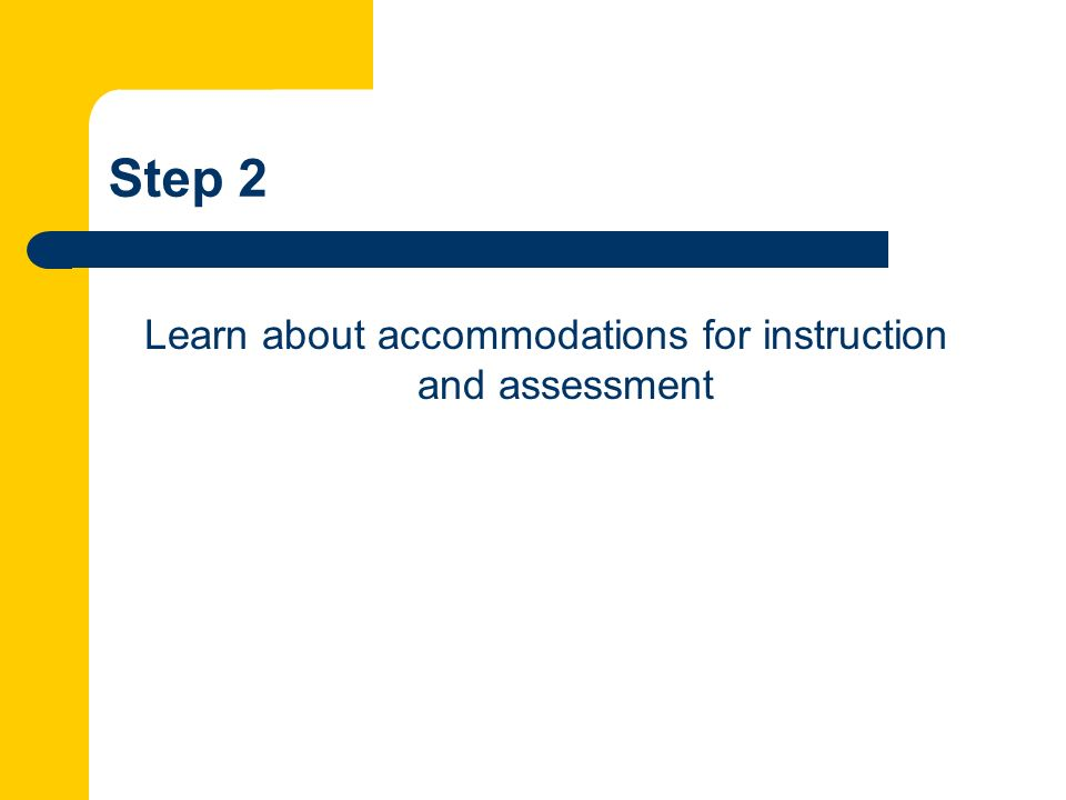 Step 2 Learn about accommodations for instruction and assessment