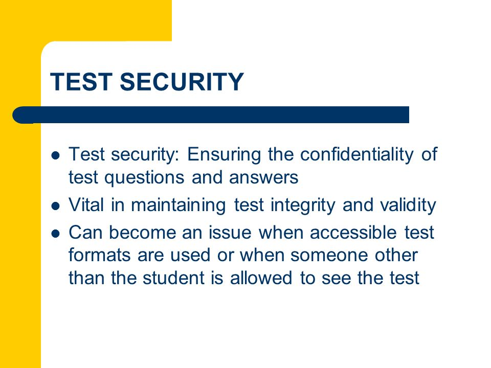 TEST SECURITY Test security: Ensuring the confidentiality of test questions and answers Vital in maintaining test integrity and validity Can become an