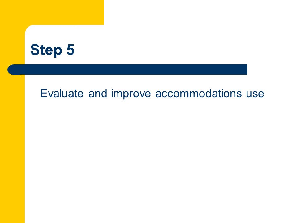Step 5 Evaluate and improve accommodations use
