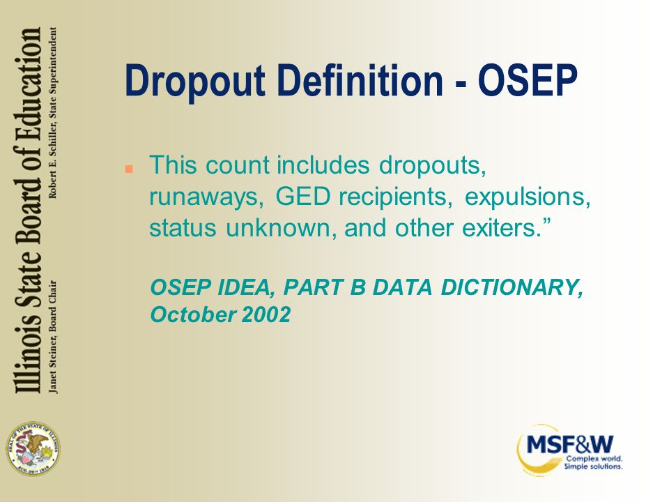 Dropout Definition - OSEP n This count includes dropouts, runaways, GED recipients, expulsions, status unknown, and other exiters.
