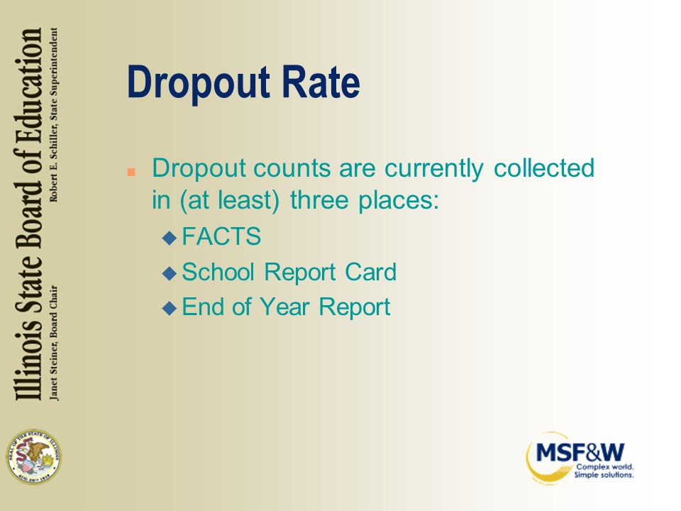 Dropout Rate n Dropout counts are currently collected in (at least) three places: u FACTS u School Report Card u End of Year Report