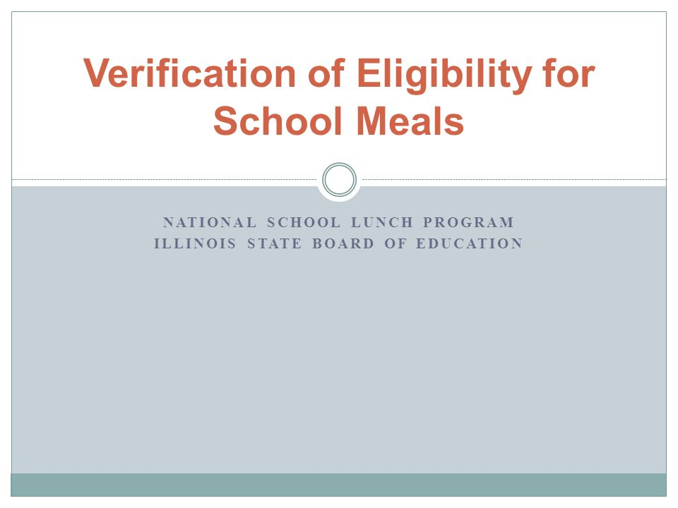 NATIONAL SCHOOL LUNCH PROGRAM ILLINOIS STATE BOARD OF EDUCATION Verification of Eligibility for School Meals