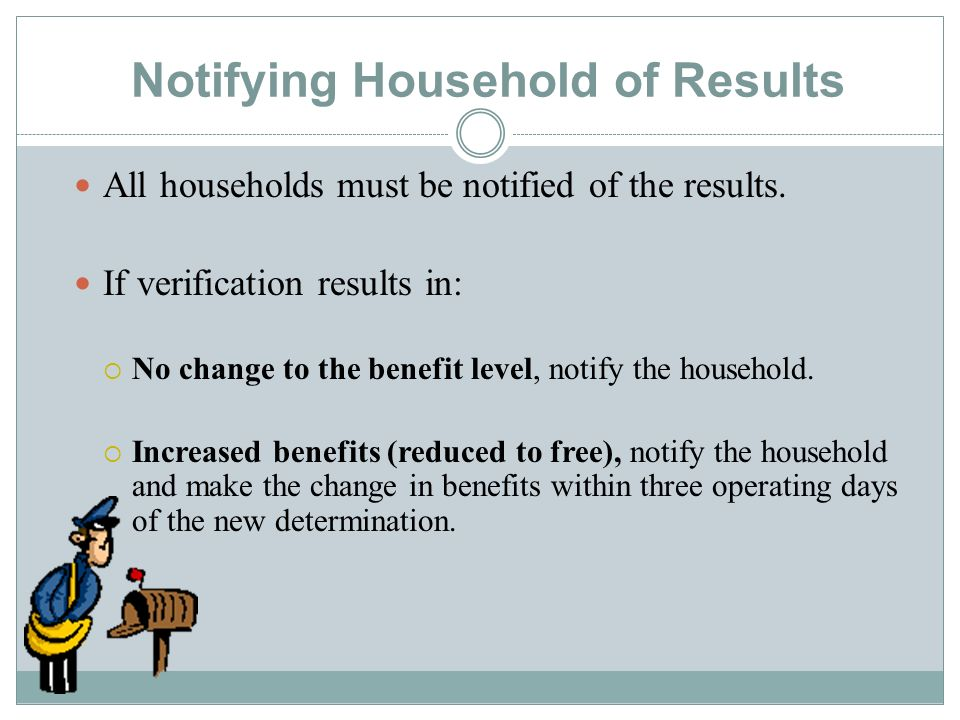 Notifying Household of Results All households must be notified of the results.