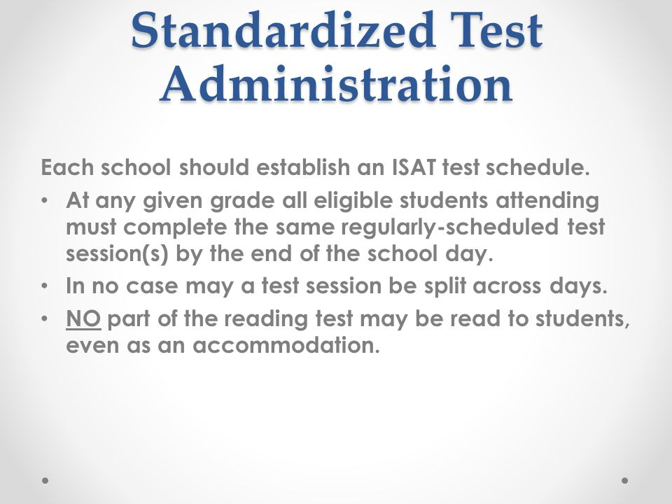 Standardized Test Administration Each school should establish an ISAT test schedule.