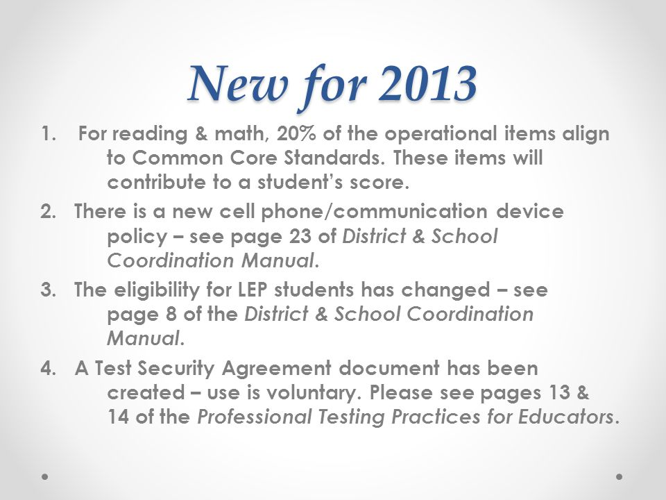 New for 2013 1. For reading & math, 20% of the operational items align to Common Core Standards.