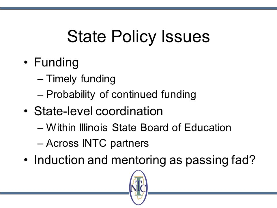 State Policy Issues Funding –Timely funding –Probability of continued funding State-level coordination –Within Illinois State Board of Education –Acro