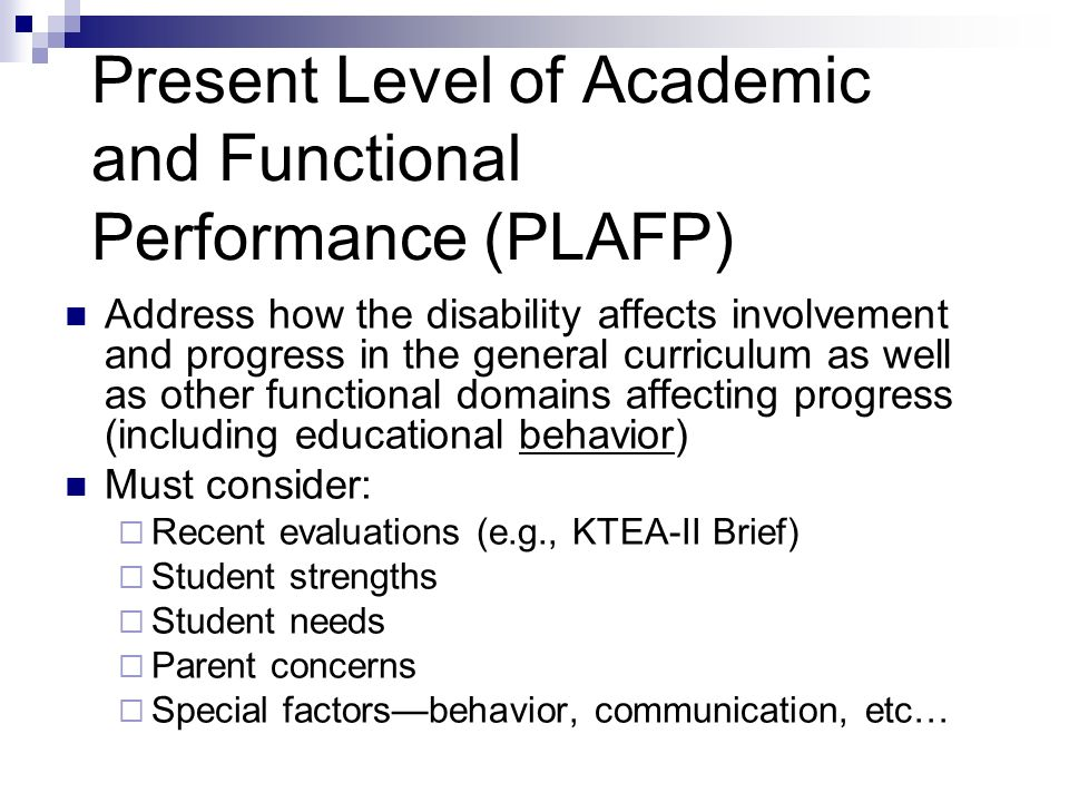 Present Level of Academic and Functional Performance (PLAFP) Address how the disability affects involvement and progress in the general curriculum as