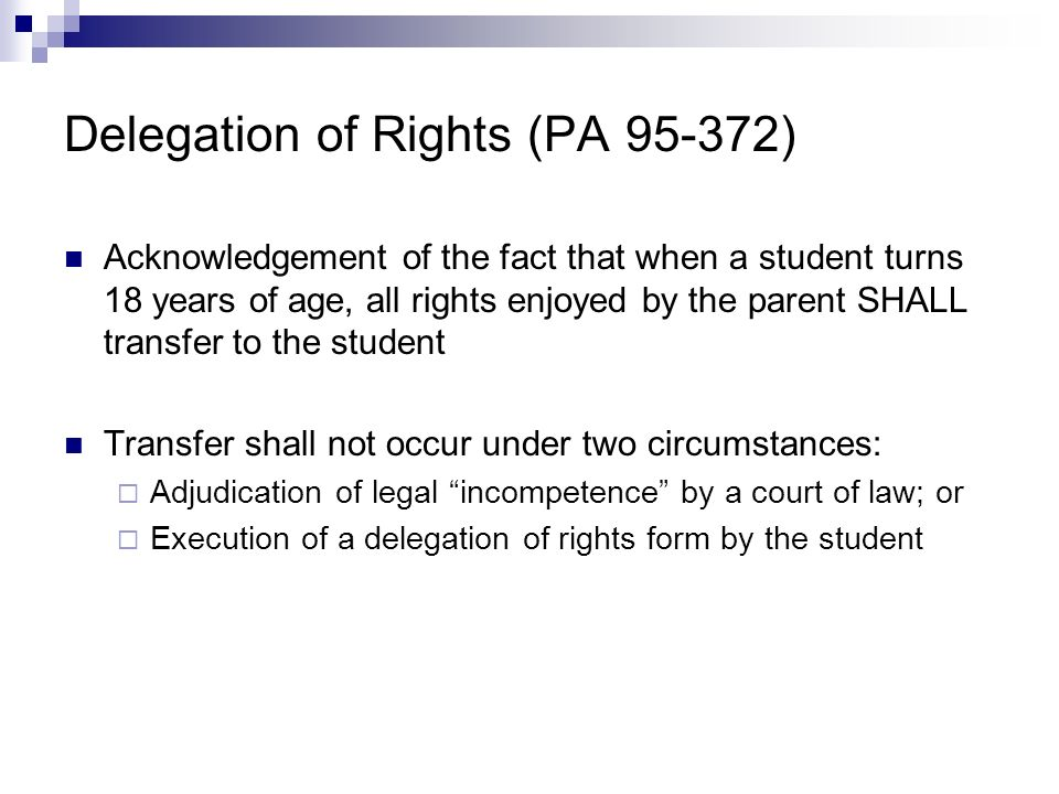 Delegation of Rights (PA 95-372) Acknowledgement of the fact that when a student turns 18 years of age, all rights enjoyed by the parent SHALL transfe