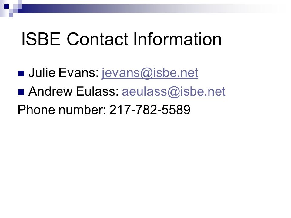 ISBE Contact Information Julie Evans: jevans@isbe.netjevans@isbe.net Andrew Eulass: aeulass@isbe.netaeulass@isbe.net Phone number: 217-782-5589