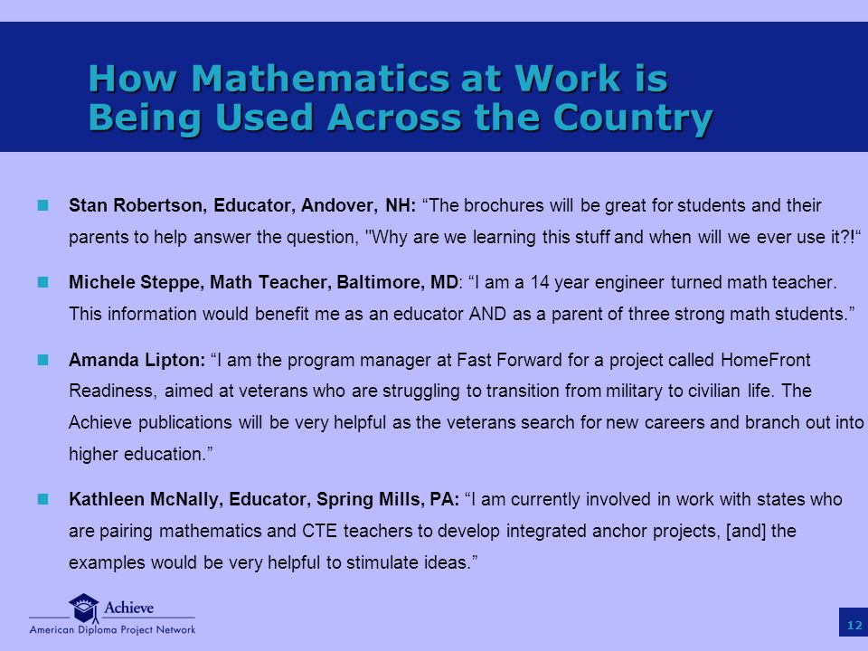 12 How Mathematics at Work is Being Used Across the Country nStan Robertson, Educator, Andover, NH: The brochures will be great for students and their