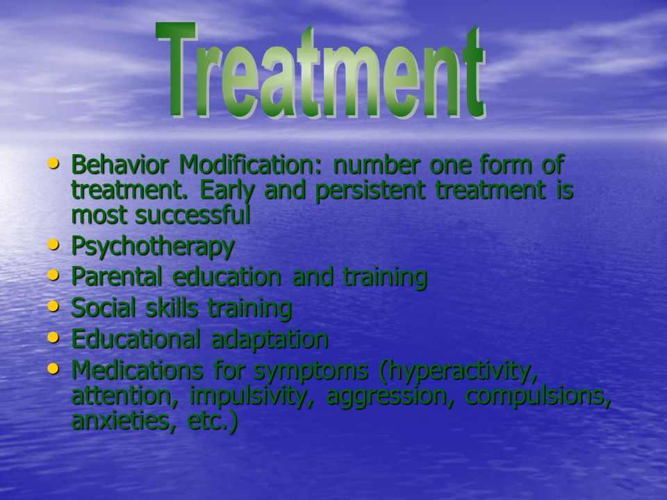 Behavior Modification: number one form of treatment.