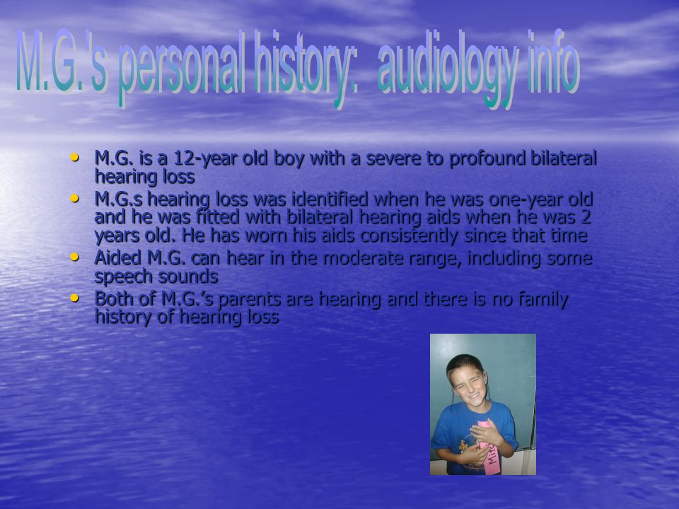 M.G.is a 12-year old boy with a severe to profound bilateral hearing loss M.G.