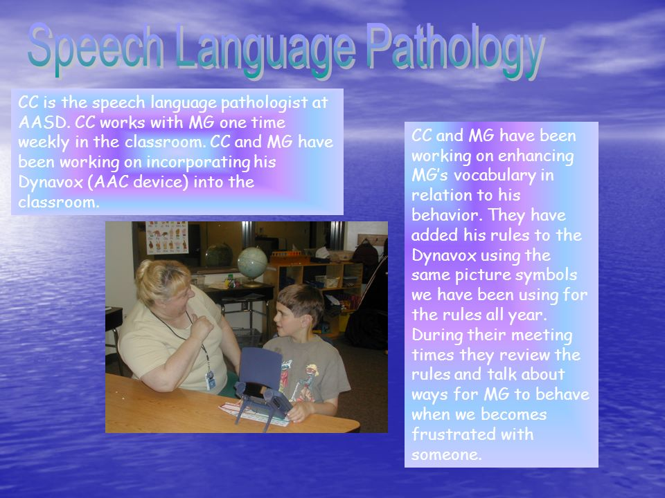 CC is the speech language pathologist at AASD. CC works with MG one time weekly in the classroom.