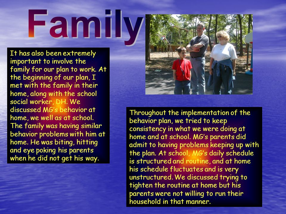 It has also been extremely important to involve the family for our plan to work.