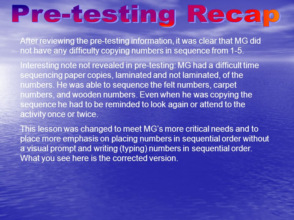 After reviewing the pre-testing information, it was clear that MG did not have any difficulty copying numbers in sequence from 1-5.