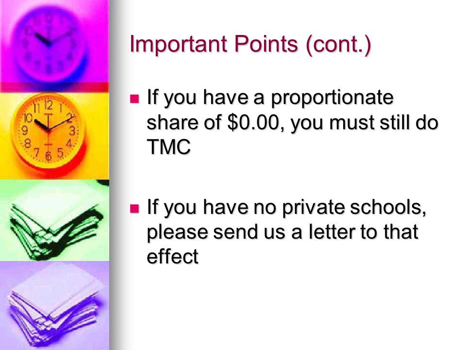 Important Points (cont.) If you have a proportionate share of $0.00, you must still do TMC If you have a proportionate share of $0.00, you must still