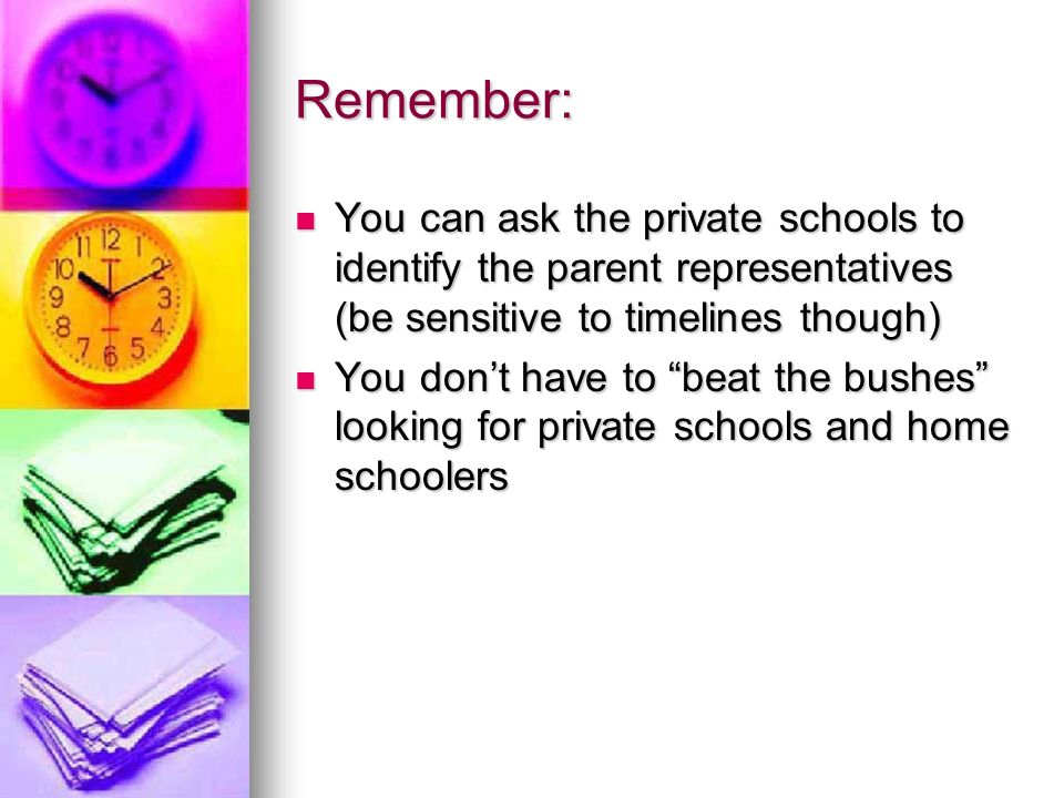 Remember: You can ask the private schools to identify the parent representatives (be sensitive to timelines though) You can ask the private schools to
