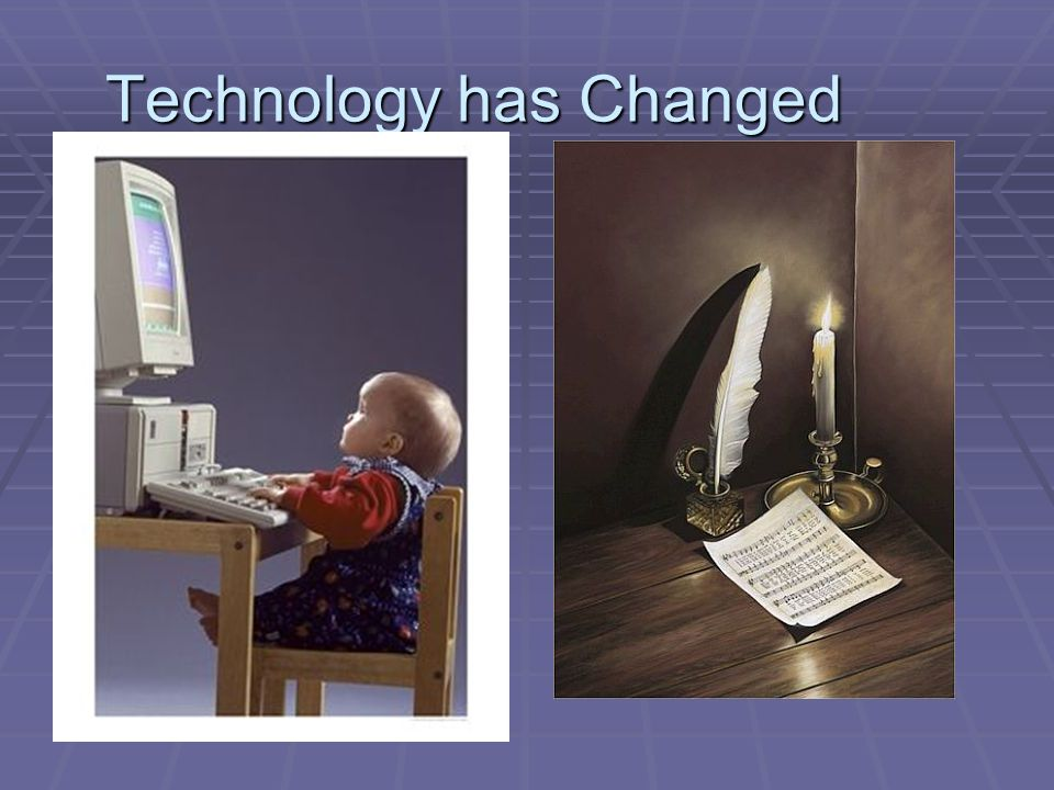 Technology has Changed