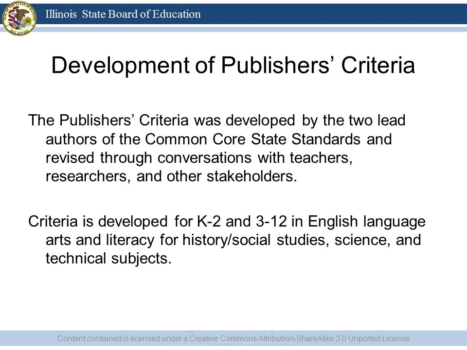 Development of Publishers Criteria The Publishers Criteria was developed by the two lead authors of the Common Core State Standards and revised throug