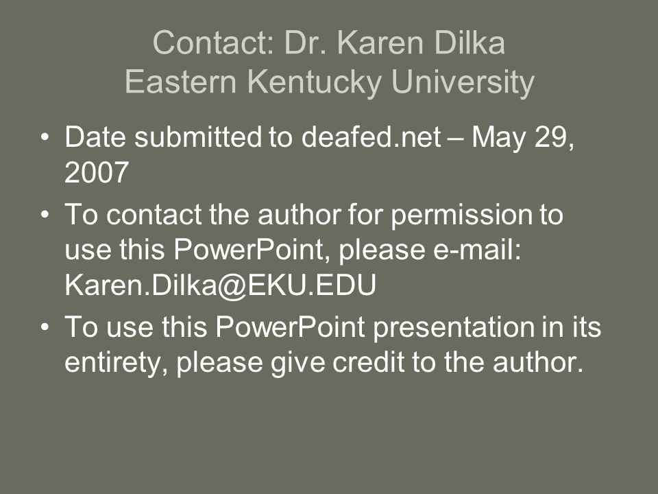 Contact: Dr. Karen Dilka Eastern Kentucky University Date submitted to deafed.net – May 29, 2007 To contact the author for permission to use this Powe
