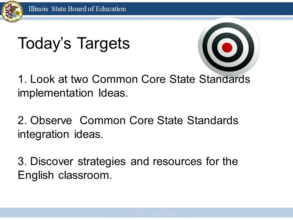 Todays Targets 1. Look at two Common Core State Standards implementation Ideas.