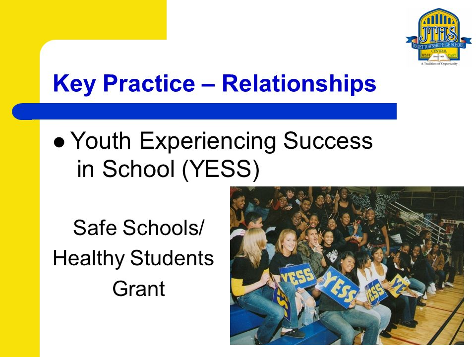 Key Practice – Relationships Youth Experiencing Success in School (YESS) Safe Schools/ Healthy Students Grant