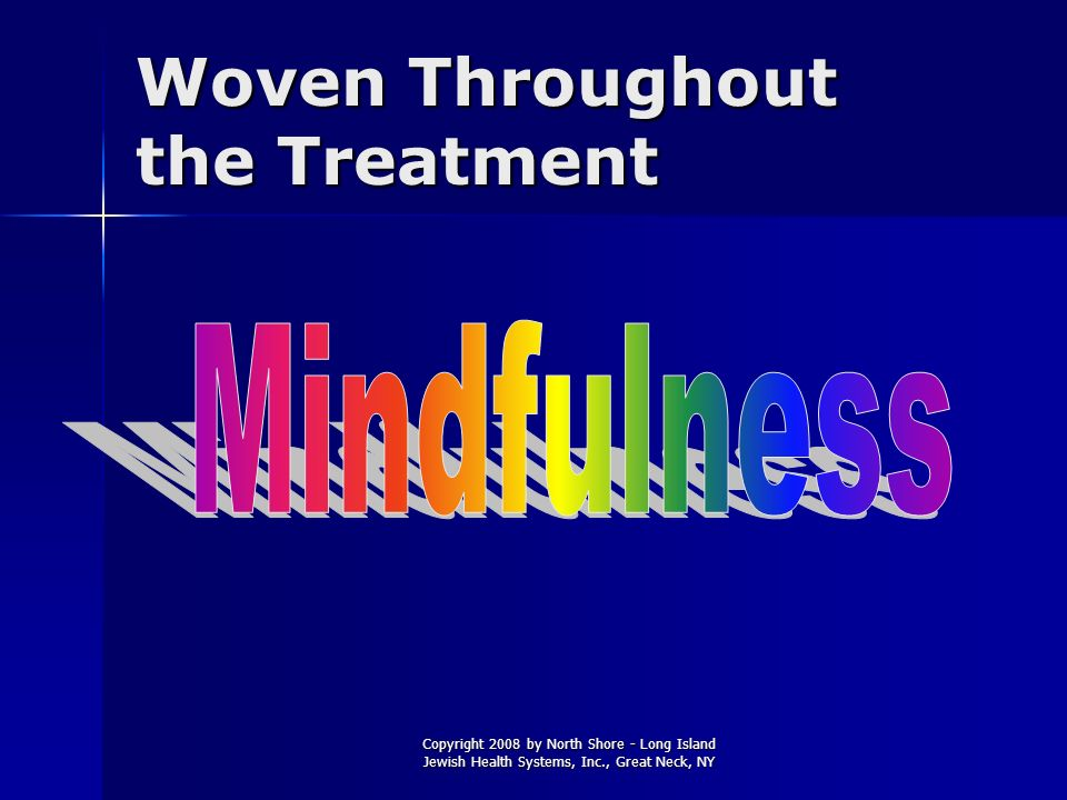 Copyright 2008 by North Shore - Long Island Jewish Health Systems, Inc., Great Neck, NY Woven Throughout the Treatment