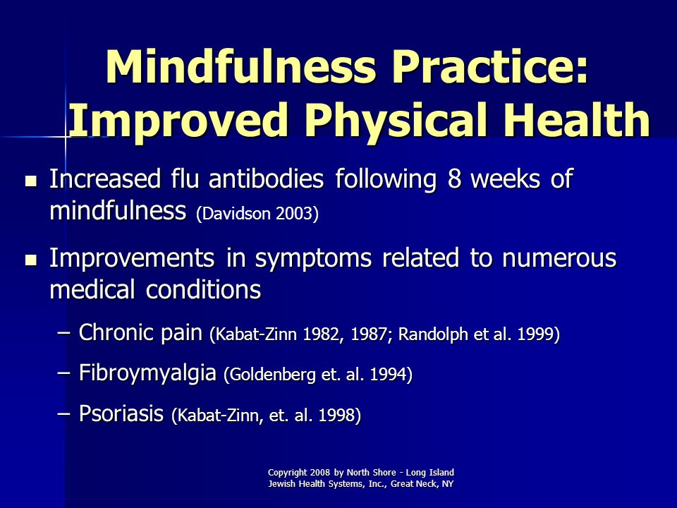 Copyright 2008 by North Shore - Long Island Jewish Health Systems, Inc., Great Neck, NY Mindfulness Practice: Improved Physical Health Increased flu a