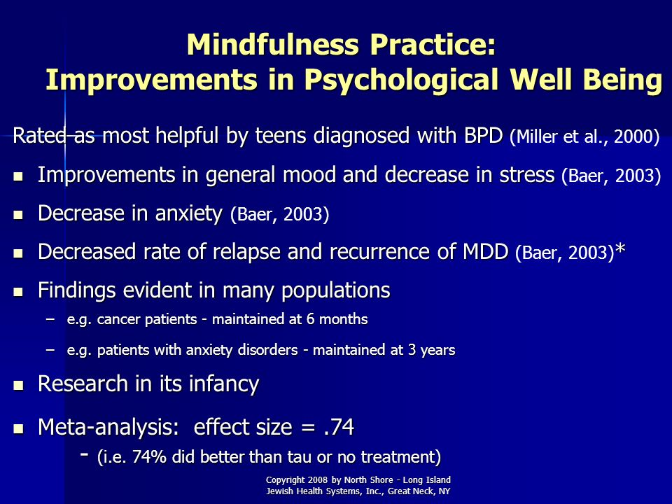 Copyright 2008 by North Shore - Long Island Jewish Health Systems, Inc., Great Neck, NY Mindfulness Practice: Improvements in Psychological Well Being