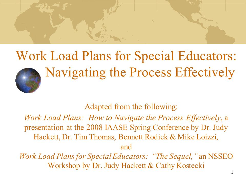1 1 Work Load Plans for Special Educators: Navigating the Process Effectively Adapted from the following: Work Load Plans: How to Navigate the Process