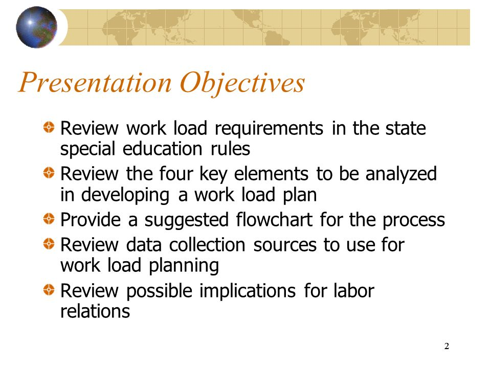 2 22 Presentation Objectives Review work load requirements in the state special education rules Review the four key elements to be analyzed in develop