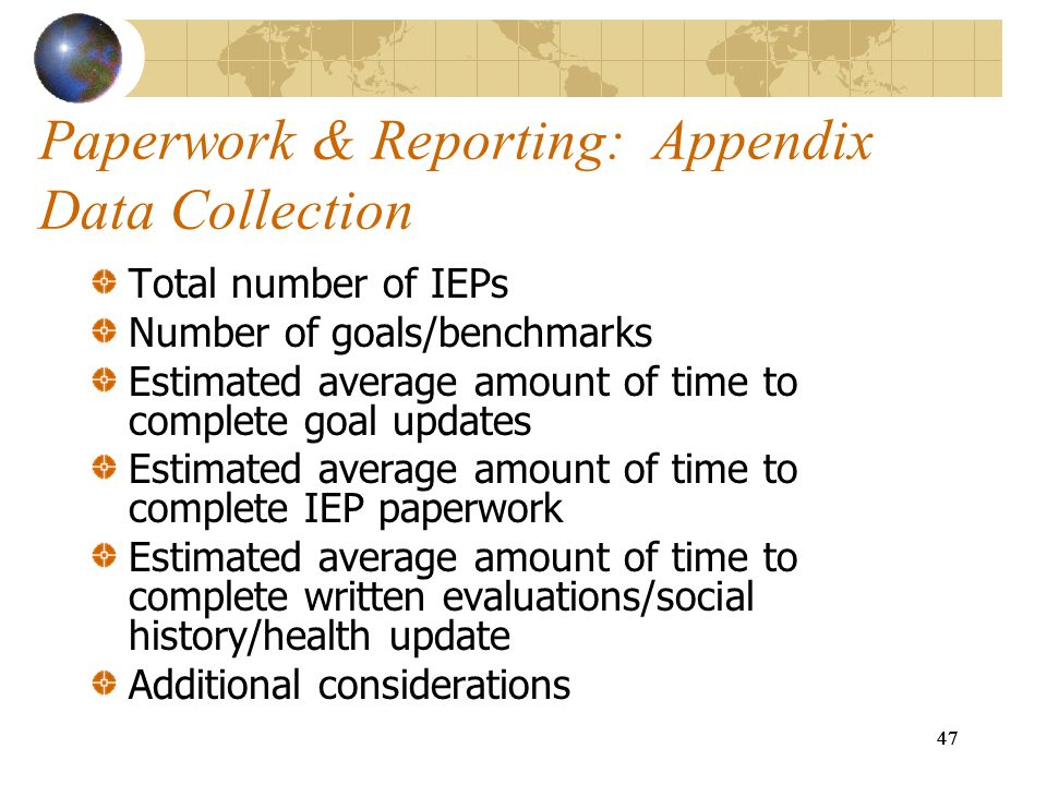 47 Paperwork & Reporting: Appendix Data Collection Total number of IEPs Number of goals/benchmarks Estimated average amount of time to complete goal u