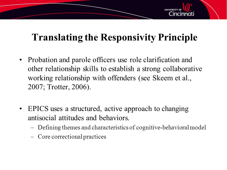 Translating the Responsivity Principle Probation and parole officers use role clarification and other relationship skills to establish a strong collaborative working relationship with offenders (see Skeem et al., 2007; Trotter, 2006).