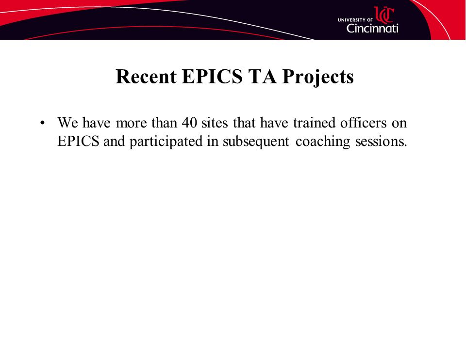 Recent EPICS TA Projects We have more than 40 sites that have trained officers on EPICS and participated in subsequent coaching sessions.