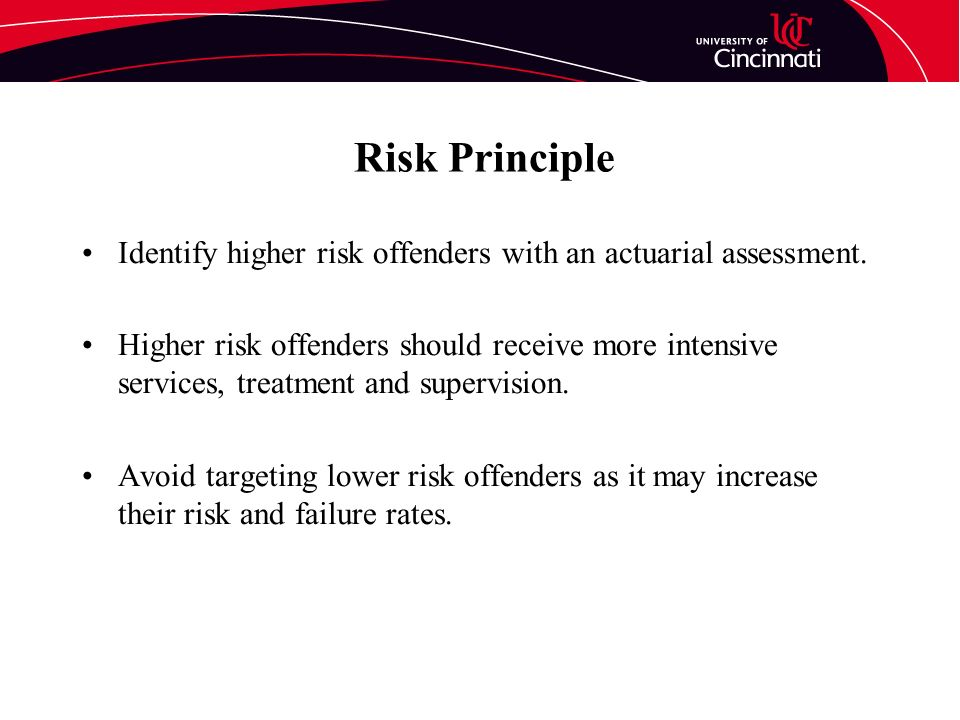 Risk Principle Identify higher risk offenders with an actuarial assessment.