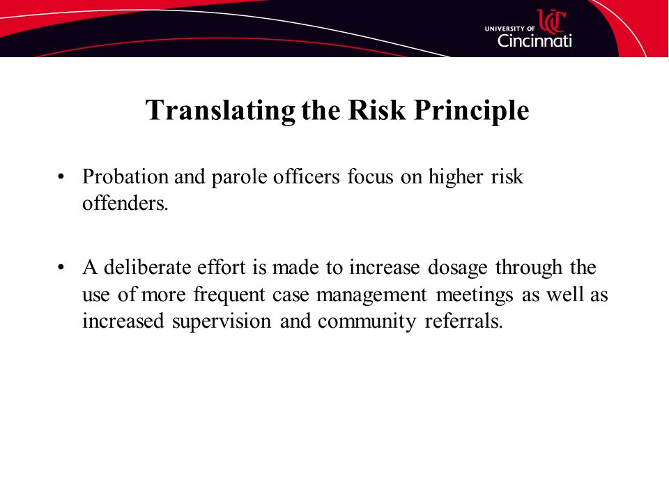 Translating the Risk Principle Probation and parole officers focus on higher risk offenders.