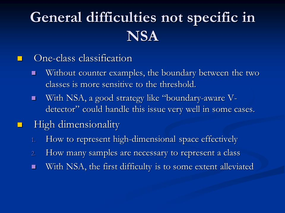 General difficulties not specific in NSA One-class classification One-class classification Without counter examples, the boundary between the two classes is more sensitive to the threshold.
