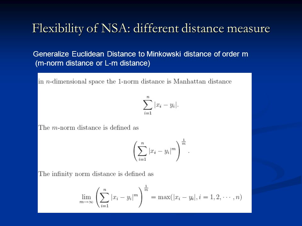 Flexibility of NSA: different distance measure Generalize Euclidean Distance to Minkowski distance of order m (m-norm distance or L-m distance)