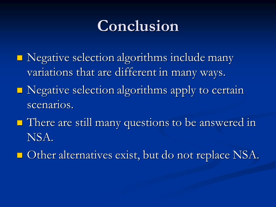 Conclusion Negative selection algorithms include many variations that are different in many ways.