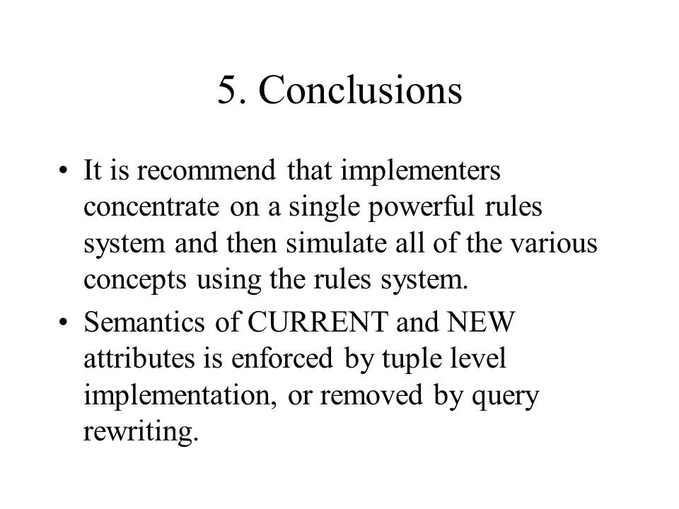 5. Conclusions It is recommend that implementers concentrate on a single powerful rules system and then simulate all of the various concepts using the
