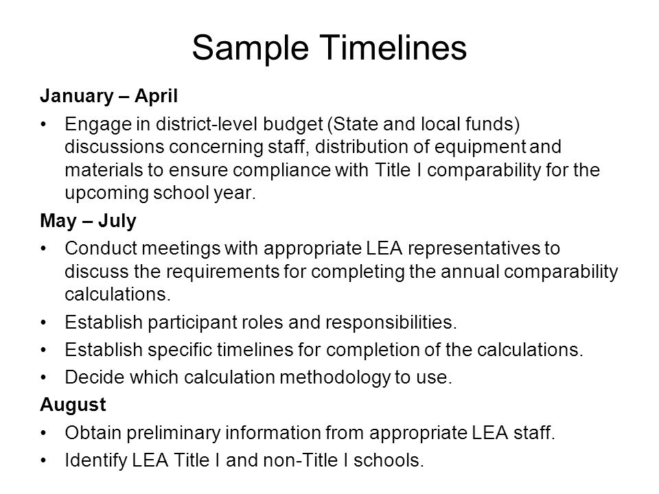 Sample Timelines January – April Engage in district-level budget (State and local funds) discussions concerning staff, distribution of equipment and materials to ensure compliance with Title I comparability for the upcoming school year.